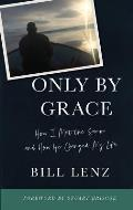 Only by Grace: How I Met the Savior and How He Changed My Life