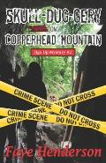 Skull-Dug-gery on Copperhead Mountain