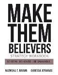 Make Them Believers Strategy Workbook: Be Seen, Be Heard, Be Bankable