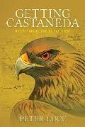 Getting Castaneda Understanding Carlos Castaneda