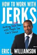 How to Work with Jerks: Getting Stuff Done with People You Can't Stand