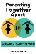 Parenting Together Apart: For the Nonresidential Parent