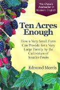 Ten Acres Enough: How a very small farm can provide for a very large family by the cultivation of smaller fruits