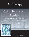 Art Therapy Quilts, Blocks and Borders: 30 More Designs for Creative Coloring Toward Your Personal Zen