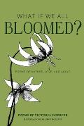 What If We All Bloomed?: Poems of Nature, Love, and Aging
