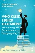 Who Killed Higher Education?: Maintaining White Dominance in a Desegregating Era
