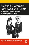 German Grammar: Reviewed and Retold: Germany's Cultural History from Siegfried to Today