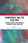 Chineseness and the Cold War: Contested Cultures and Diaspora in Southeast Asia and Hong Kong