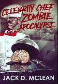Celebrity Chef Zombie Apocalypse: Premium Large Print Hardcover Edition