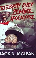 Celebrity Chef Zombie Apocalypse: Clear Print Hardcover Edition