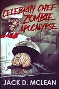 Celebrity Chef Zombie Apocalypse: Clear Print Edition
