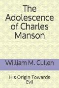The Adolescence of Charles Manson: His Origin Towards Evil