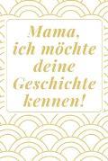 Mama, ich m?chte deine Geschichte kennen: Das 120 Seiten linierte Notizbuch ca. A5 Format. Perfektes Geschenk zum Muttertag f?r den Mama oder Oma.