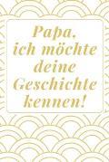 Papa, ich m?chte deine Geschichte kennen: Das 120 Seiten linierte Notizbuch ca. A5 Format. Perfektes Geschenk zum Vatertag f?r den Papa oder Opa.