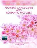 Flowers, Landscapes and Romantic Pictures - Grayscale Coloring Book for Adults (Deshading): Ready to Paint or Color Adult Coloring Book with Lovely an