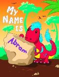 My Name is Abram: 2 Workbooks in 1! Personalized Primary Name and Letter Tracing Book for Kids Learning How to Write Their First Name an