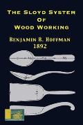 The Sloyd System Of Wood Working 1892: With A Brief Description Of The Eva Rodhe Model Series And An Historical Sketch Of The Growth Of The Manual Tra