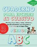 Cuaderno para escribir de Perros en Cursivo: Practica, traza l?neas, letras, n?meros y estudia diferentes razas de perros a todo color