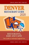 Denver Restaurant Guide 2020: Best Rated Restaurants in Denver, Colorado - Top Restaurants, Special Places to Drink and Eat Good Food Around (Restau