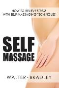 Self-Massage: How to Relieve Stress with Self-Massaging Techniques