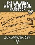 The US Army WWII Shotgun Handbook: Shotguns, All Types - War Department Technical Manual, 1942 (TM 9-285) - Full Size Edition