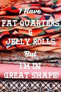 I Have Fat Quarters and Jelly Rolls But I'm in Great Shape: Quilting Academic Weekly Calendar with Goal Setting Section and Habit Tracking Pages July