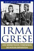 Irma Grese: Los Monstruos Femeninos de Hitler Expuestos: Irma Grese: Hitler's Ww2 Female Monsters Exposed ( Libro En Espanol / Spa
