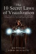 The 10 Secret Laws of Visualization: How to Apply the Art of Mental Projection to Obtain Success
