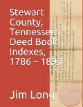 Stewart County, Tennessee Deed Book Indexes, 1786 - 1893