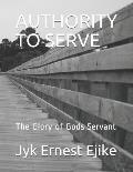 Authority to Serve: The Glory of Gods Servant