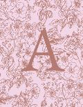 A: Monogram Initial Notebook For Women and Girls-Pink And Brown Floral-120 Pages 8.5 x 11