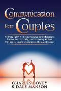 Communication for Couples: No More Fights, No Longer Attached nor Codependent: Practice Advice to Help your Relationship Without the Need for Cou