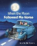 When the Moon Followed Me Home