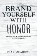 Brand Yourself with Honor: Seven Biblical Characteristics to Practice Daily