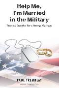 Help Me, I'm Married in the Military: Practical Insights for a Strong Marriage