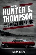 The Return of Hunter S. Thompson: An Untold Story of Nazi Hunting