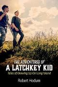 The Adventures of a Latchkey Kid: Tales of Growing Up on Long Island