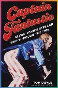 Captain Fantastic Elton Johns Stellar Trip Through the 70s