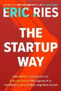 Startup Way How Modern Companies Use Entrepreneurial Management to Transform Culture & Drive Long Term Growth