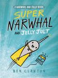 Super Narwhal and Jelly Jolt: A Narwhal and Jelly Book #2