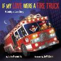 If My Love Were a Fire Truck A Daddys Love Song