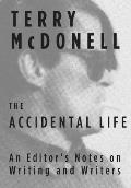 Accidental Life An Editors Notes on Writing & Writers