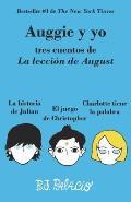 Auggie y Yo Tres Cuentos de La Leccion de August Auggie & Me