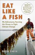Eat Like a Fish My Adventures Farming the Ocean to Fight Climate Change