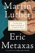 Martin Luther The Man Who Rediscovered God & Changed the World