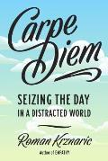 Carpe Diem Reclaiming Seize the Day in a Distracted World
