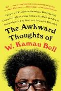 Awkward Thoughts of W Kamau Bell Tales of a 6 4 African American Heterosexual Cisgender Left Leaning Asthmatic Black & Proud Blerd Mamas Boy Dad & Stand Up Comedian