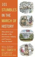 101 Stumbles in the March of History What If the Great Mistakes in War Government Industry & Economics Were Not Made