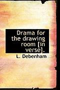 Drama for the Drawing Room [In Verse].