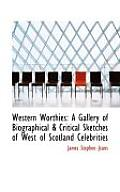 Western Worthies: A Gallery of Biographical & Critical Sketches of West of Scotland Celebrities